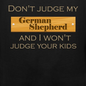 Don't judge my German Shepherd and I won't judge y - Men's Premium Tank