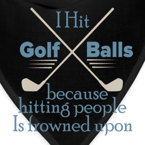 I Hit Golf Balls Because Hitting People Is frowned - Bandana