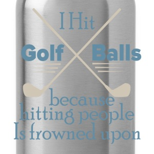 I Hit Golf Balls Because Hitting People Is frowned - Water Bottle