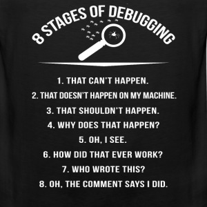 Stages of Debugging - Oh the comment says I did - Men's Premium Tank