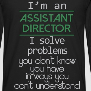 I'm an Assistant director. I solve problems you do - Men's Premium Long Sleeve T-Shirt
