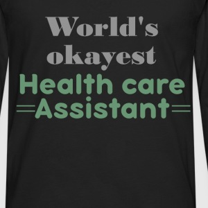 World's okayest Health care assistant - Men's Premium Long Sleeve T-Shirt