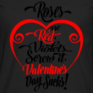 Valentine's day sucks - Roses are red, violets... - Men's Premium Long Sleeve T-Shirt