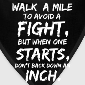 Walk a mile to avoid a fight - Don't back down - Bandana