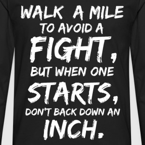 Walk a mile to avoid a fight - Don't back down - Men's Premium Long Sleeve T-Shirt