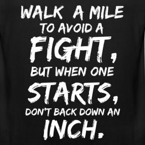 Walk a mile to avoid a fight - Don't back down - Men's Premium Tank
