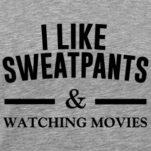 I like sweatpants & Watching movies Long Sleeve Shirts - Men's Premium T-Shirt