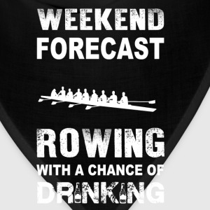 Weekend forecast rowing - With chance of drinking - Bandana