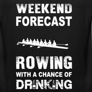 Weekend forecast rowing - With chance of drinking - Men's Premium Tank