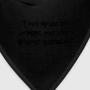 Love means to commit yourself without guarantee. T-Shirts - Bandana