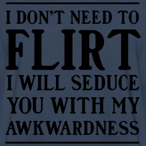 I don't need to flirt. I will seduce with awkward T-Shirts - Men's Premium Long Sleeve T-Shirt