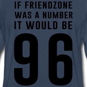 If friendzone was a number it would be 96 T-Shirts - Men's Premium Long Sleeve T-Shirt