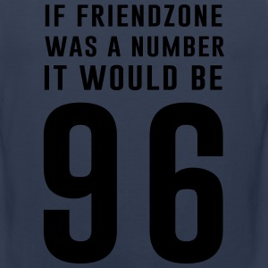 If friendzone was a number it would be 96 T-Shirts - Men's Premium Tank