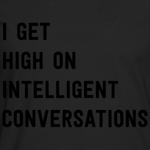 I get high on intelligent conversations T-Shirts - Men's Premium Long Sleeve T-Shirt