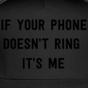 If your phone doesn't ring it's me T-Shirts - Trucker Cap