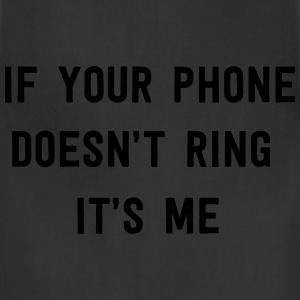 If your phone doesn't ring it's me T-Shirts - Adjustable Apron