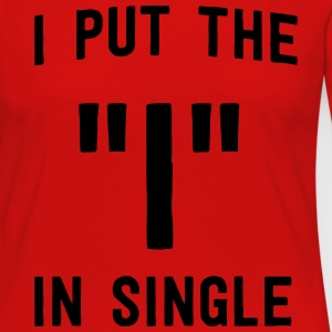 I put the I in single T-Shirts - Women's Premium Long Sleeve T-Shirt