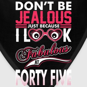 Dont Be Jealous I Look Fabulous At Forty Five T-Shirts - Bandana