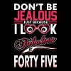 Dont Be Jealous I Look Fabulous At Forty Five T-Shirts - Men's Premium T-Shirt