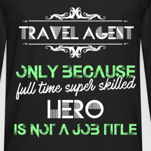 Travel agent - Travel agent only because full time - Men's Premium Long Sleeve T-Shirt