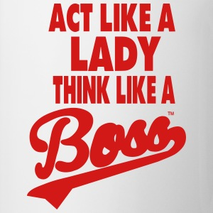 ACT LIKE A LADY THINK LIKE A BOSS - Coffee/Tea Mug