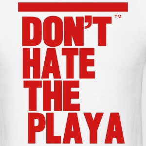 DON'T HATE THE PLAYA Hoodies - Men's T-Shirt