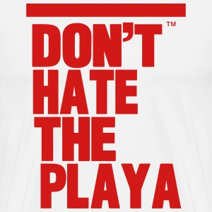 DON'T HATE THE PLAYA Hoodies - Men's Premium T-Shirt