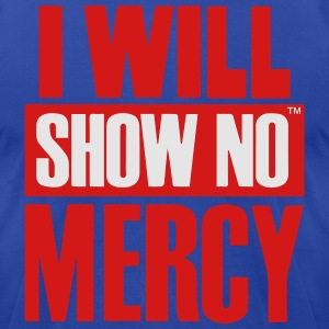 I WILL SHOW NO MERCY Hoodies - Men's T-Shirt by American Apparel
