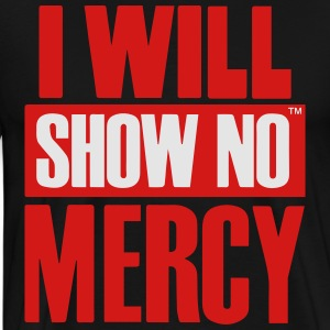I WILL SHOW NO MERCY Hoodies - Men's Premium T-Shirt