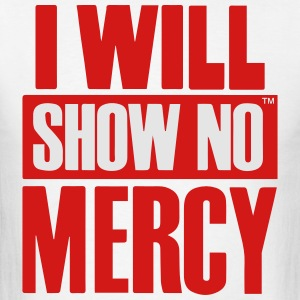 I WILL SHOW NO MERCY Hoodies - Men's T-Shirt