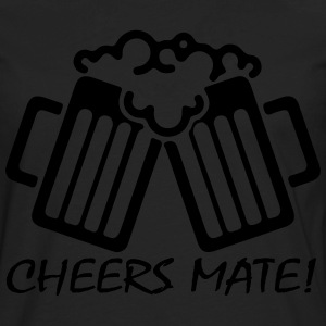 Cheers Mate! T-Shirts - Men's Premium Long Sleeve T-Shirt