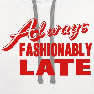 Always Fashionably Late T-Shirts - Contrast Hoodie