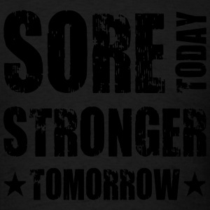 Sore Today Stronger Tomorrow Hoodies - Men's T-Shirt