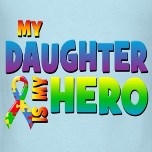 My Daughter Is My Hero Baby & Toddler Shirts - Men's T-Shirt