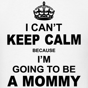 i cant keep calm because i am going to be a Mommy Hoodies - Men's T-Shirt