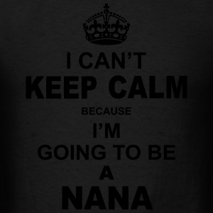i cant keep calm because i am going to be a Nana Long Sleeve Shirts - Men's T-Shirt
