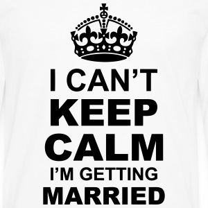 i cant keep calm i am getting married Tanks - Men's Premium Long Sleeve T-Shirt