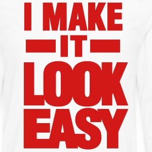 I MAKE IT LOOK EASY T-Shirts - Men's Premium Long Sleeve T-Shirt