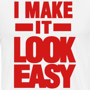 I MAKE IT LOOK EASY Hoodies - Men's Premium T-Shirt
