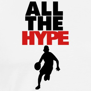 ALL THE HYPE Hoodies - Men's Premium T-Shirt