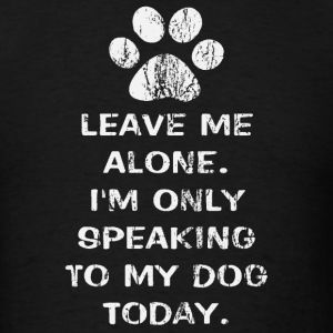 Only Speaking To My Dog Today Women's Hooded Sweat - Men's T-Shirt