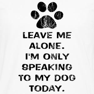 Only Speaking To My Dog Today Womens Slim Fit Shir - Men's Premium Long Sleeve T-Shirt