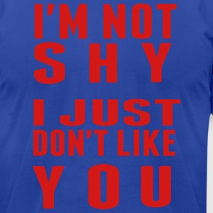 I'M NOT SHY I JUST DON'T LIKE YOU Hoodies - Men's T-Shirt by American Apparel