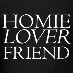 Homie Lover Friend Hoodies - Men's T-Shirt