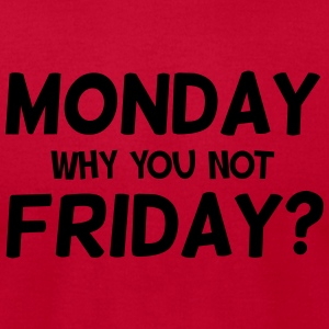Monday why you not Friday? Tanks - Men's T-Shirt by American Apparel