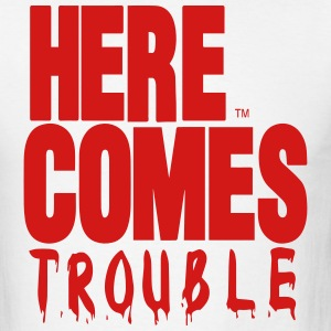 HERE COMES TROUBLE Hoodies - Men's T-Shirt