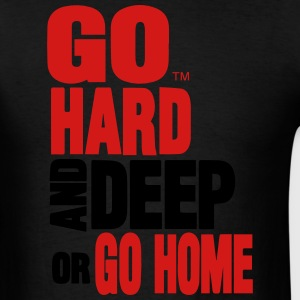 GO HARD AND DEEP OR GO HOME Hoodies - Men's T-Shirt