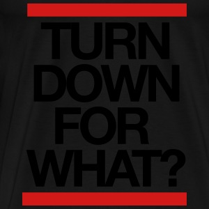 Turn down for what? Long Sleeve Shirts - Men's Premium T-Shirt