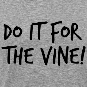Do it for the vine Long Sleeve Shirts - Men's Premium T-Shirt