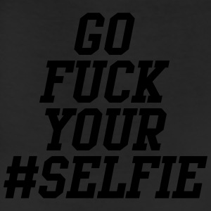 Go Fuck Your Selfie T-Shirts - Leggings